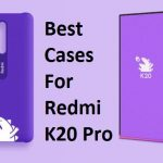 Best Cases For Redmi K20 Pro – Best Cases That You Can Buy Online