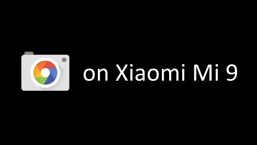 How To Install Gcam On Mi 9