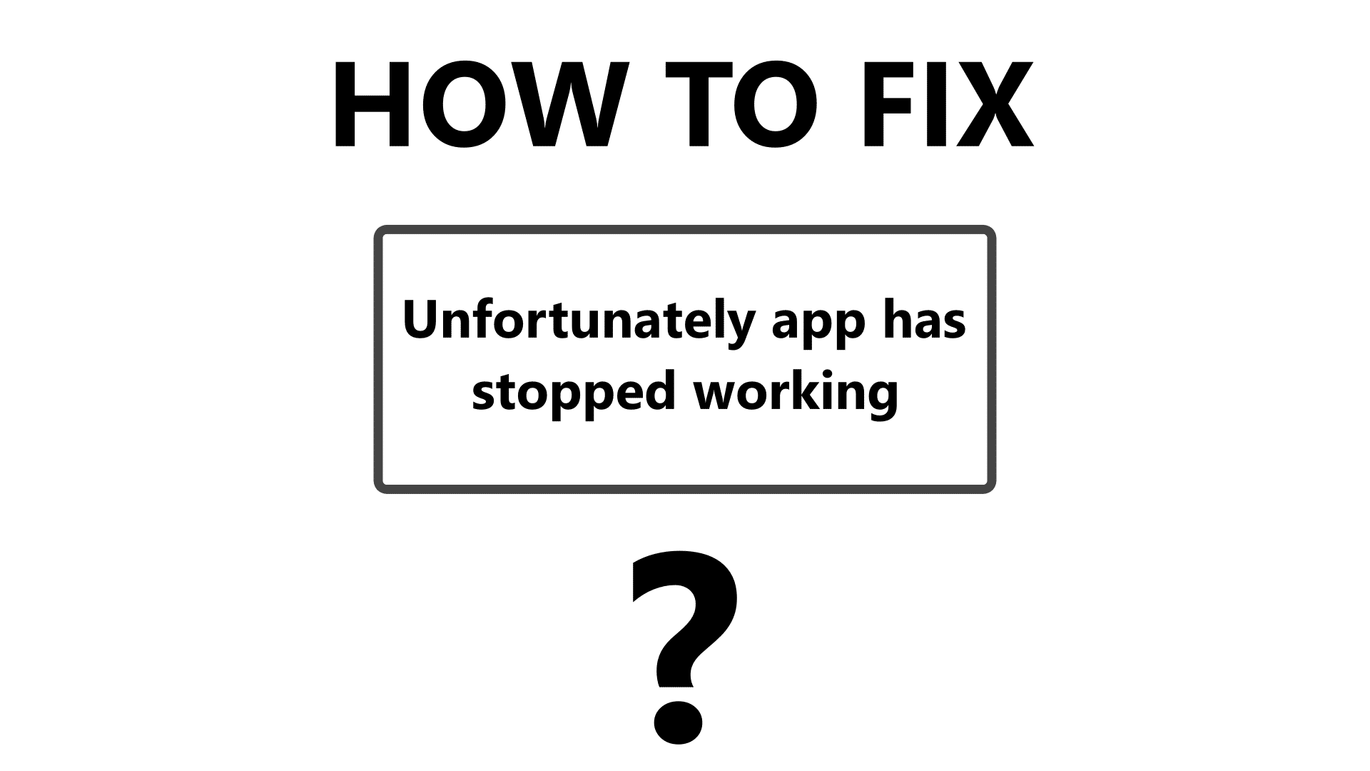 how to fix unfortunately app has stopped working
